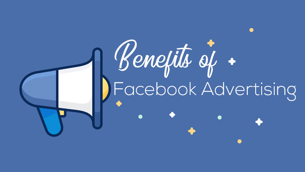 Benefits of Using Facebook Ads